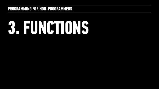 PROGRAMMING FOR NON-PROGRAMMERS3. FUNCTIONS
