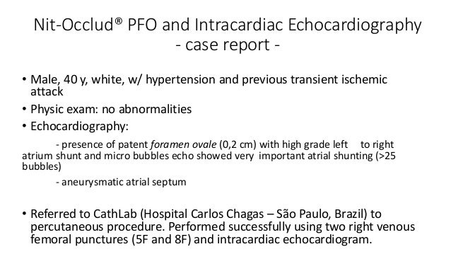 Nit-Occlud® PFO and Intracardiac Echocardiography - case report - • Male, 40 y, white, w/ hypertension and previous transi...