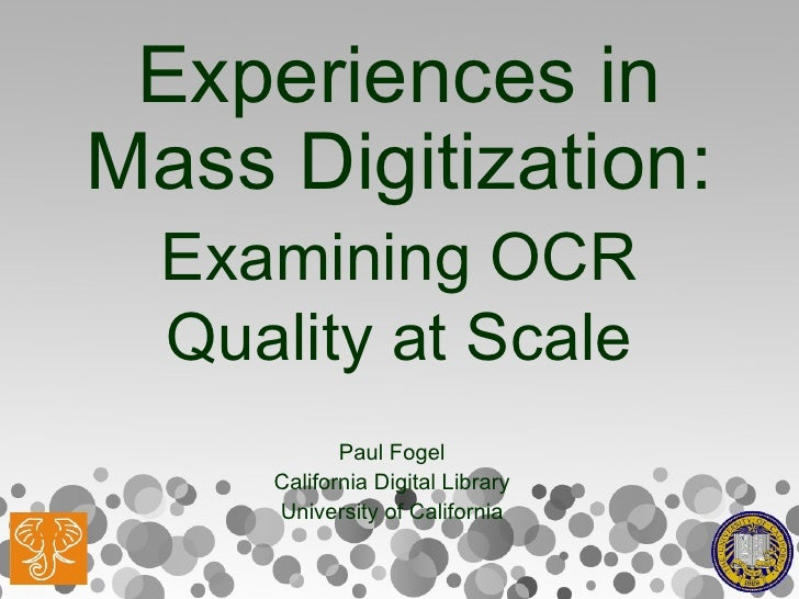 Experiences in Mass Digitization: Examining OCR Quality at Scale Paul Fogel California Digital Library University of Calif...