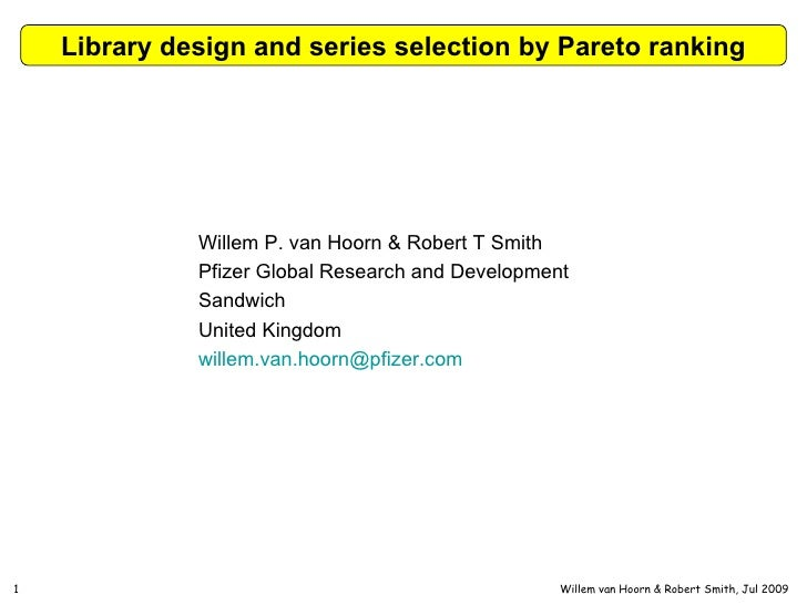 Library design and series selection by Pareto ranking Willem P. van Hoorn & Robert T Smith Pfizer Global Research and Deve...