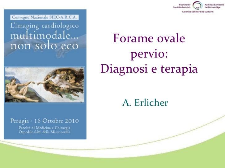 Forame ovale pervio: Diagnosi e terapia A. Erlicher