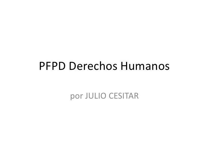PFPD Derechos Humanos<br />por JULIO CESITAR<br />