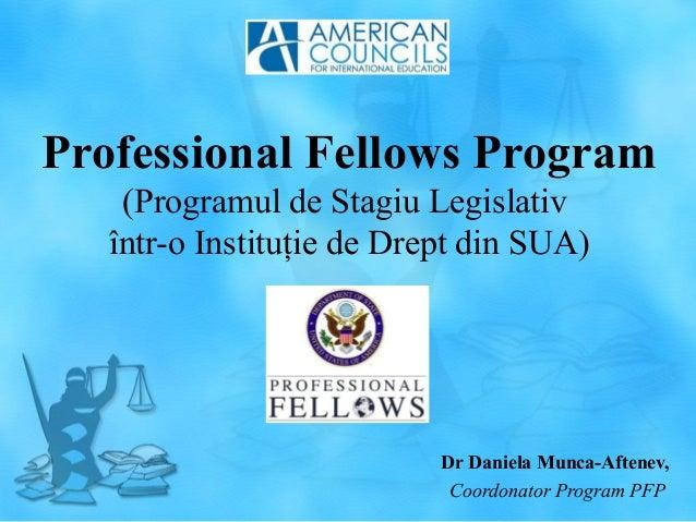 Professional Fellows Program  (Programul de Stagiu Legislativ  într-o Instituţie de Drept din SUA)  Dr Daniela Munca-Aften...