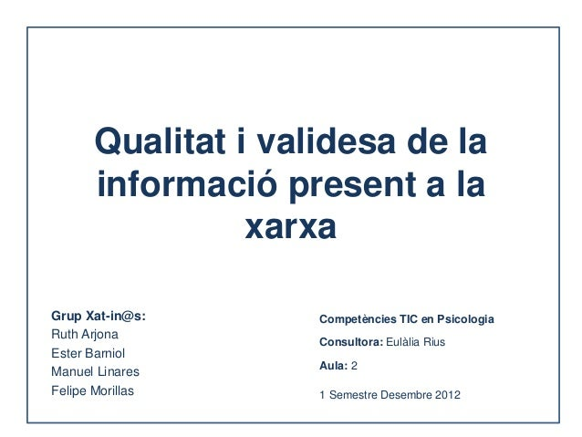 Qualitat i validesa de la      informació present a la                xarxaGrup Xat-in@s:      Competències TIC en Psicolo...