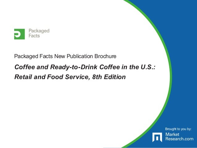 Packaged Facts New Publication Brochure Coffee and Ready-to-Drink Coffee in the U.S.: Retail and Food Service, 8th Edition...