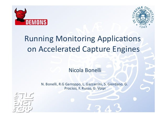 Running  Monitoring  Applica0ons   on  Accelerated  Capture  Engines   Nicola  Bonelli   N.  Bonelli,...