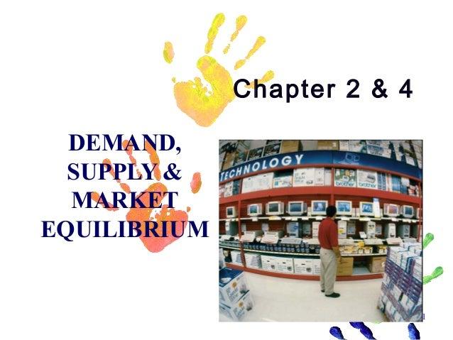 Chapter 2 & 4 DEMAND, SUPPLY & MARKET EQUILIBRIUM  1