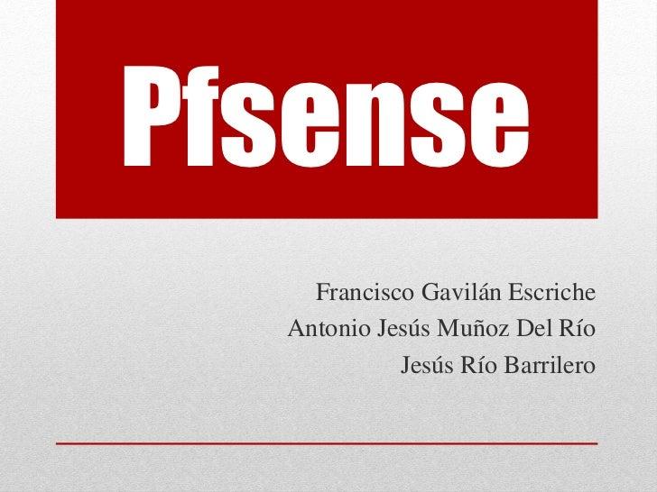 Pfsense    Francisco Gavilán Escriche  Antonio Jesús Muñoz Del Río            Jesús Río Barrilero