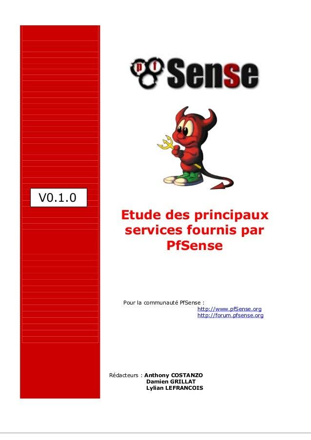 Etude des principaux services fournis par PfSense Pour la communauté PfSense : http://www.pfSense.org http://forum.pfsense...