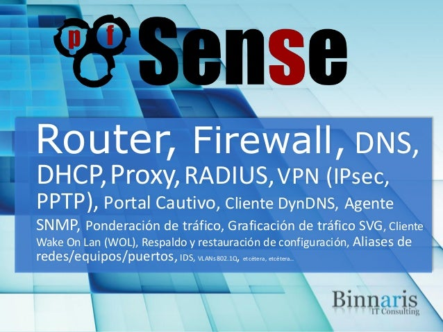Router, Firewall, DNS, DHCP,Proxy,RADIUS,VPN (IPsec, PPTP), Portal Cautivo, Cliente DynDNS, Agente SNMP, Ponderación de tr...