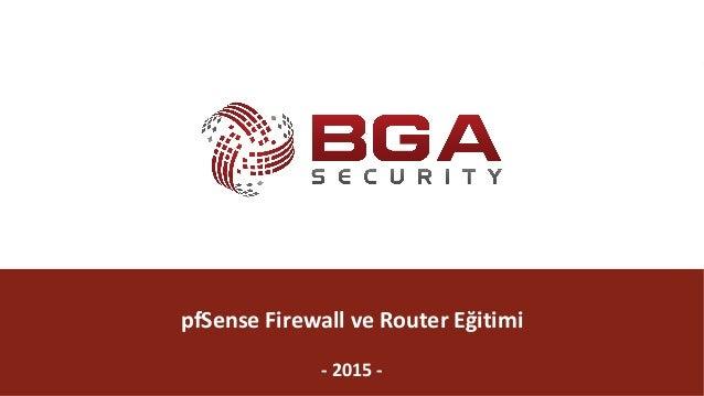 @BGASecurity BGA|pfSenseEğitimi @BGASecurity pfSenseFirewallveRouter Eğitimi - 2015-