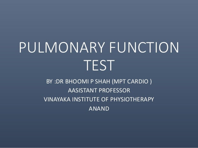 PULMONARY FUNCTION TEST BY :DR BHOOMI P SHAH (MPT CARDIO ) AASISTANT PROFESSOR VINAYAKA INSTITUTE OF PHYSIOTHERAPY ANAND