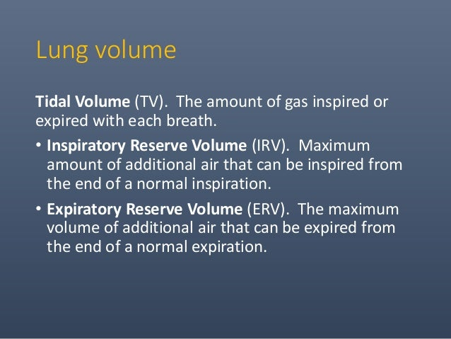 • Residual Volume (RV). The volume of air remaining in the lung after a maximal expiration. This is the only lung volume w...