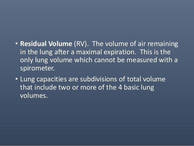 Lung capacity • Identifying The Lung Capacities • Total Lung Capacity (TLC). The volume of air contained in the lungs at t...