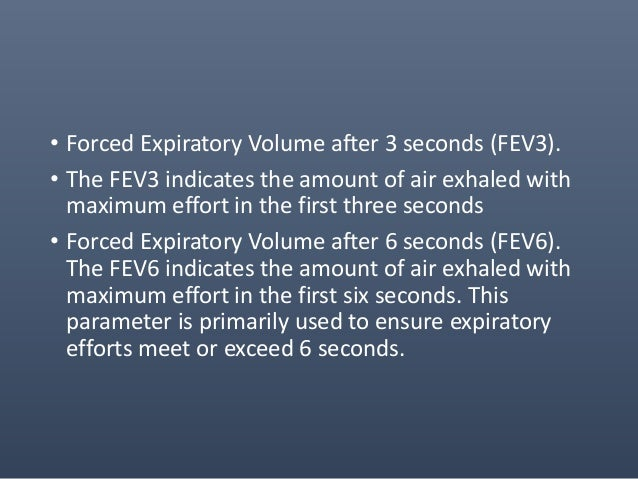 • Forced Vital Capacity (FVC) • The FVC is the total volume of air exhaled with maximal effort. • Forced Expiratory Flow a...