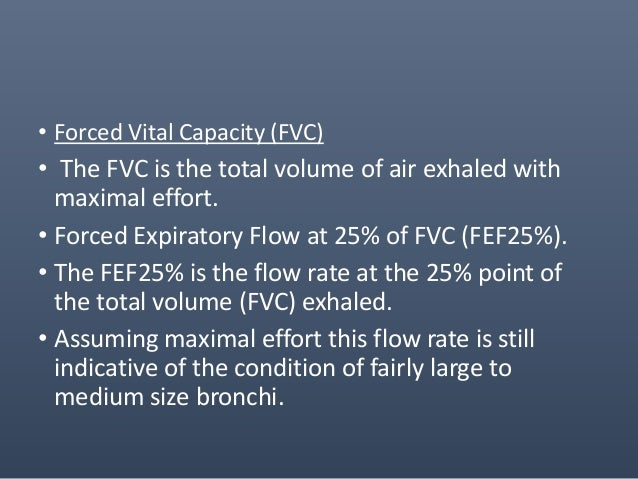 • This landmark is used in calculations with the FEF75% to give FEF25-75%, • the middle half of the FVC, which many physic...