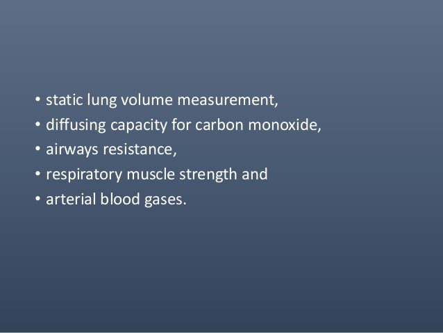 • static lung volume measurement, • diffusing capacity for carbon monoxide, • airways resistance, • respiratory muscle str...