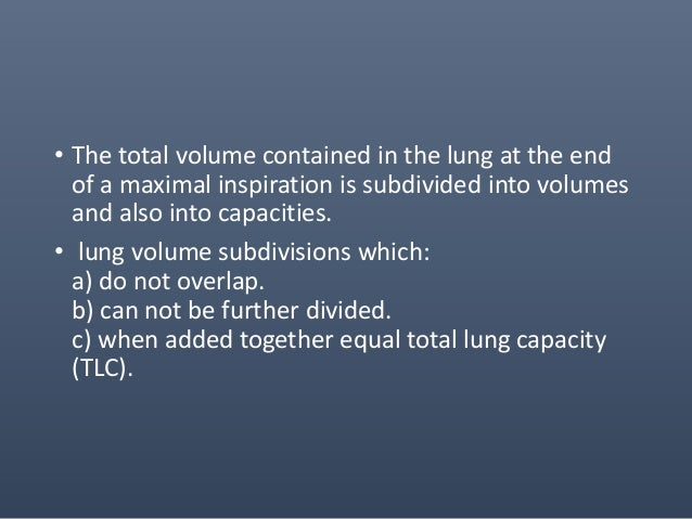 • To compute the volume of air in the lungs, we first compute the change in volume of the chest. • Using Boyle's Law (P1 V...