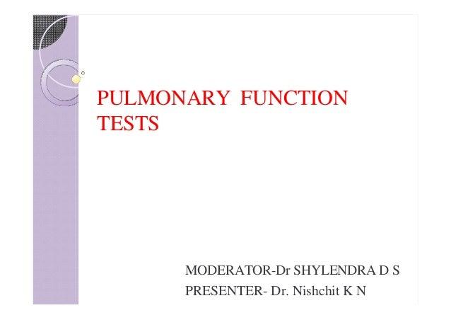PULMONARY FUNCTION TESTS MODERATOR-Dr SHYLENDRA D S PRESENTER- Dr. Nishchit K N