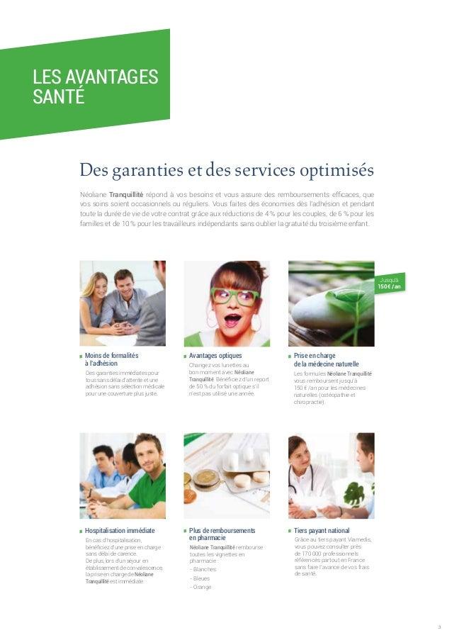 3  LES AVANTAGES  SANTÉ  Des garanties et des services optimisés  Néoliane Tranquillité répond à vos besoins et vous assur...