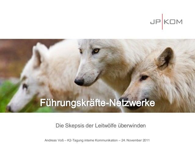 Die Skepsis der Leitwölfe überwindenAndreas Voß – K2-Tagung interne Kommunikation – 24. November 2011