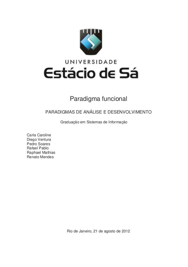 Paradigma funcionalPARADIGMAS DE ANÁLISE E DESENVOLVIMENTOGraduação em Sistemas de InformaçãoCarla CarolineDiego VenturaPe...
