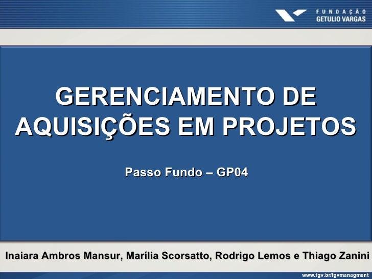 GERENCIAMENTO DE AQUISIÇÕES EM PROJETOS                       Passo Fundo – GP04Inaiara Ambros Mansur, Marília Scorsatto, ...