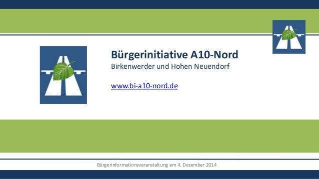 Bürgerinformationsveranstaltung am 4. Dezember 2014 Bürgerinitiative A10-Nord Birkenwerder und Hohen Neuendorf www.bi-a10-...