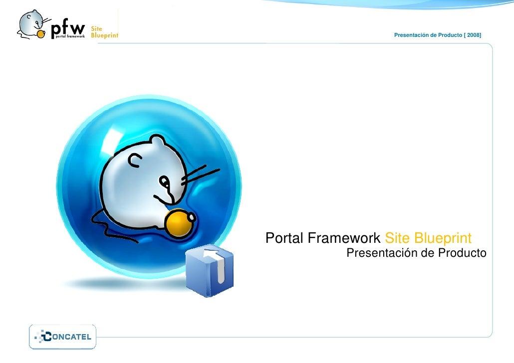 Presentación de Producto [ 2008]     Portal Framework Site Blueprint             Presentación de Producto