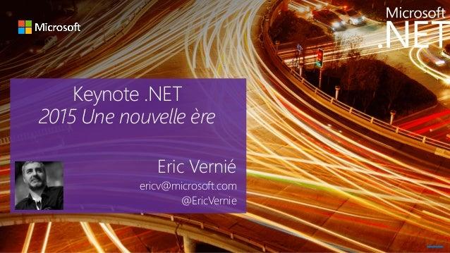 Keynote .NET 2015 Une nouvelle ère Eric Vernié ericv@microsoft.com @EricVernie