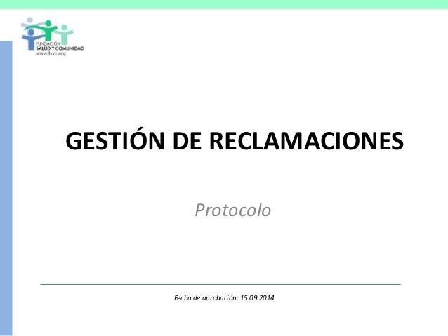 GESTIÓN DE RECLAMACIONES Protocolo Fecha de aprobación: 15.09.2014