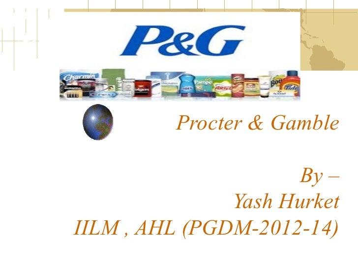 Procter & Gamble                      By –               Yash HurketIILM , AHL (PGDM-2012-14)