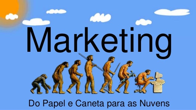 Marketing  Do Papel e Caneta para as Nuvens