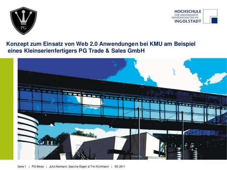 Konzept zum Einsatz von Web 2.0 Anwendungen bei KMU am Beispiel eines Kleinserienfertigers PG Trade & Sales GmbH <br />