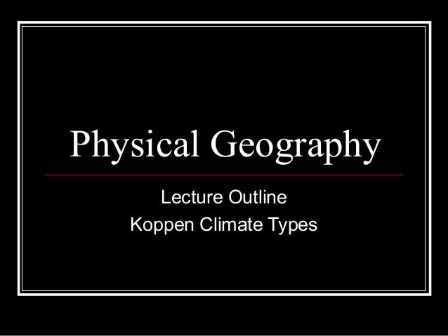 Physical Geography Lecture Outline Koppen Climate Types