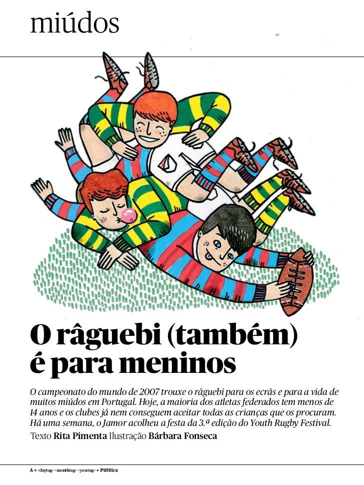miúdosO râguebi (também)é para meninosO campeonato do mundo de 2007 trouxe o râguebi para os ecrãs e para a vida demuitos ...