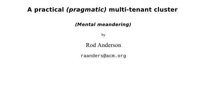 A practical (pragmatic) multi-tenant cluster               (Mental meandering)                        by                  ...