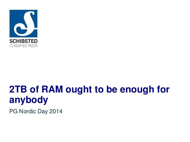 2TB of RAM ought to be enough for anybody PG Nordic Day 2014
