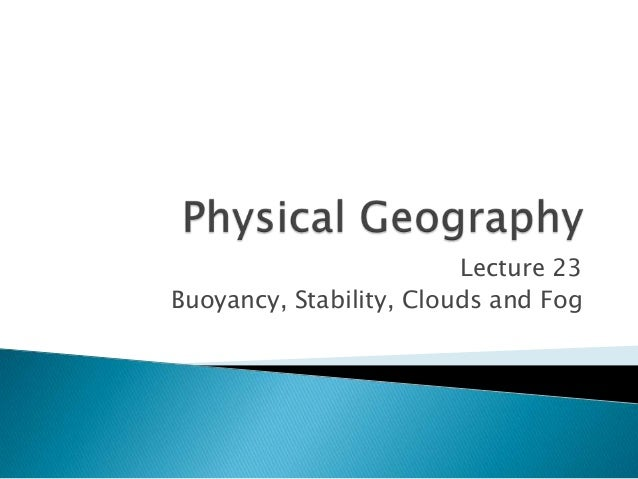 Lecture 23 Buoyancy, Stability, Clouds and Fog
