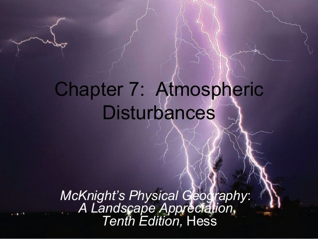 Chapter 7: Atmospheric Disturbances McKnight's Physical Geography: A Landscape Appreciation, Tenth Edition, Hess
