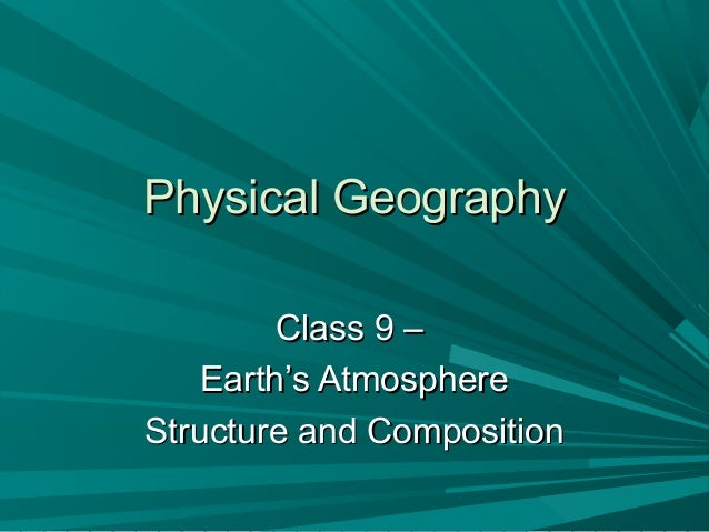 Physical GeographyPhysical Geography Class 9 –Class 9 – Earth's AtmosphereEarth's Atmosphere Structure and CompositionStru...