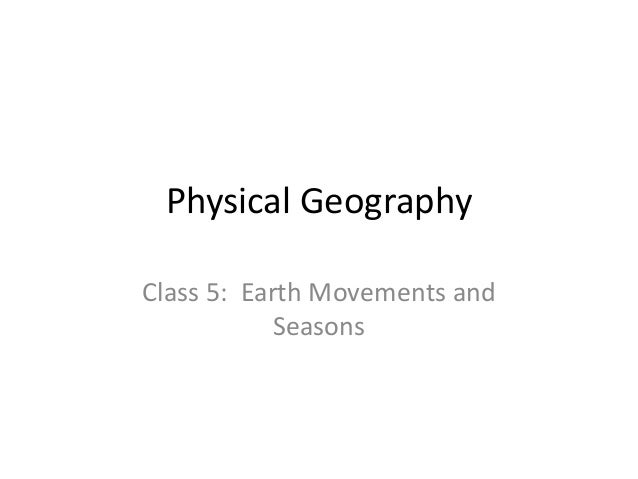Physical Geography Class 5: Earth Movements and Seasons