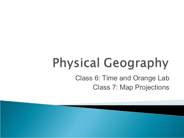 Class 6: Time and Orange Lab Class 7: Map Projections
