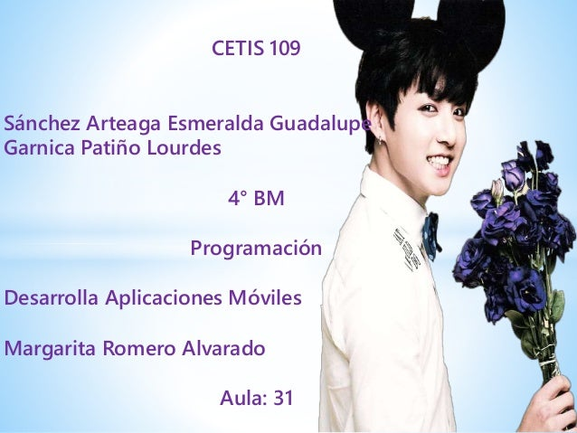 CETIS 109 Sánchez Arteaga Esmeralda Guadalupe Garnica Patiño Lourdes 4° BM Programación Desarrolla Aplicaciones Móviles Ma...