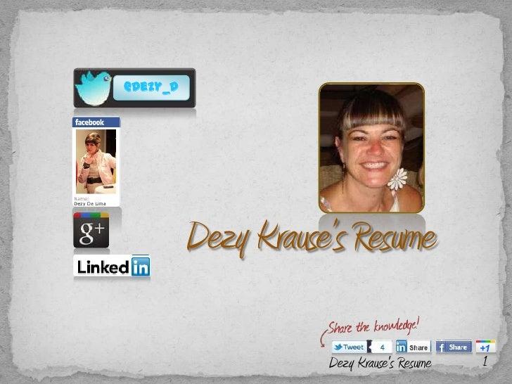 Dezy Krause's Resume<br />@Dezy_d<br />1<br />Dezy Krause's Resume<br />