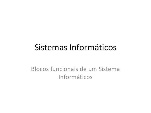 Sistemas Informáticos  Blocos funcionais de um Sistema  Informáticos