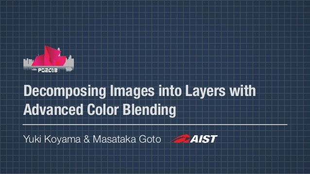 Decomposing Images into Layers with Advanced Color Blending Yuki Koyama & Masataka Goto