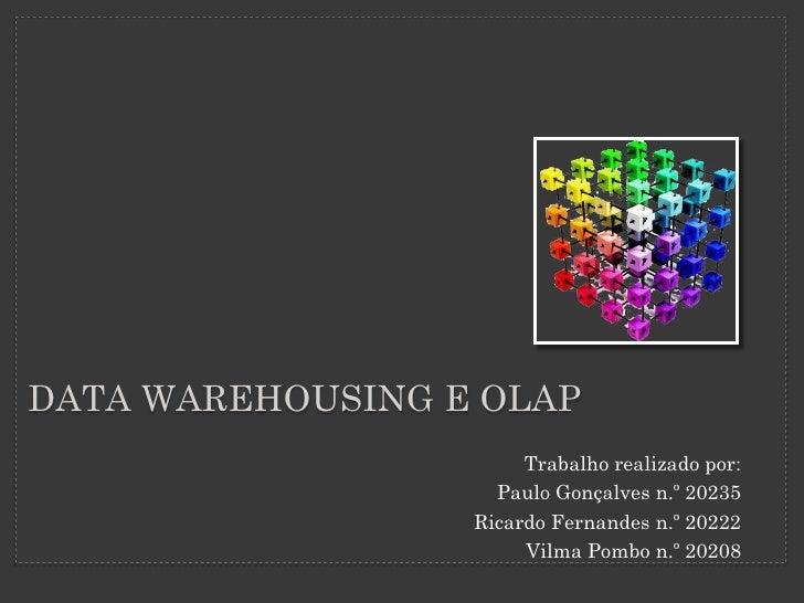 DATA WAREHOUSING E OLAP                        Trabalho realizado por:                     Paulo Gonçalves n.º 20235      ...
