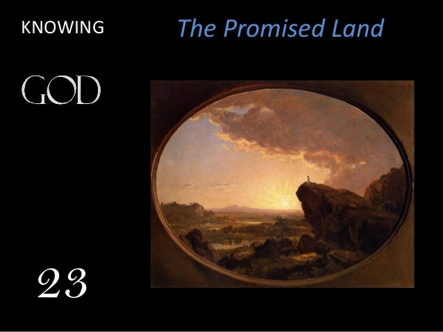 KNOWING  23  The Promised Land