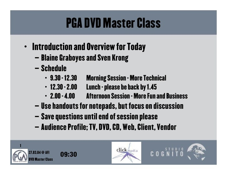 PGA DVD Master Class    • Introduction and Overview for Today         – Blaine Graboyes and Sven Krong         – Schedule ...